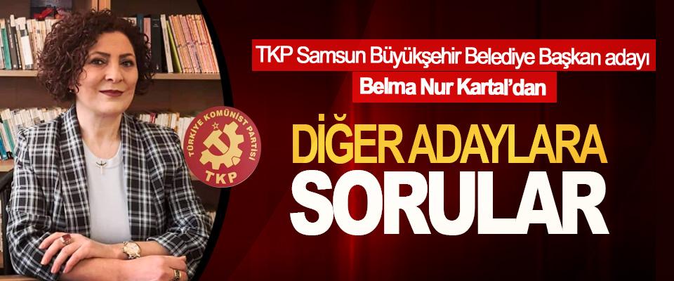 TKP Samsun Büyükşehir Belediye Başkan adayı Belma Nur Kartal'dan Diğer Adaylara Sorular!