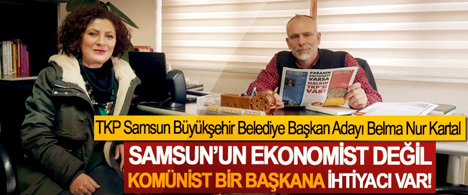 TKP Samsun Büyükşehir Belediye Başkan Adayı Belma Nur Kartal; Samsun'un ekonomist değil Komünist bir belediye başkanına ihtiyacı var!