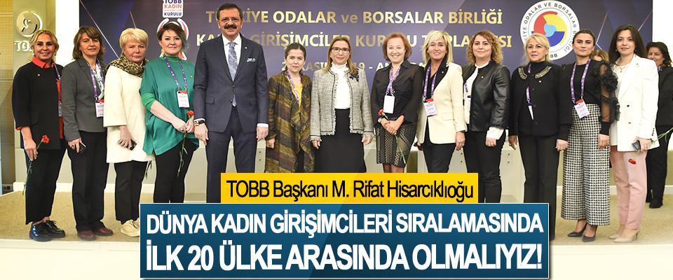 TOBB Başkanı M. Rifat Hisarcıklıoğu: Dünya kadın girişimcileri sıralamasında ilk 20 ülke arasında olmalıyız!
