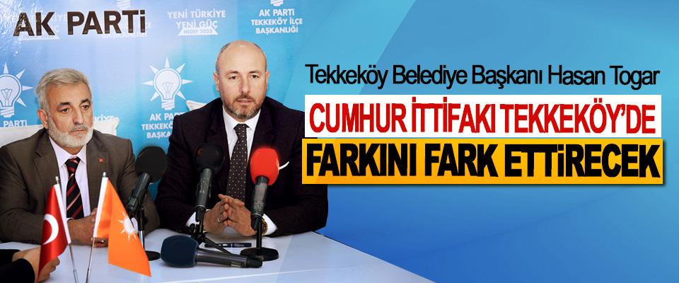 Togar: Cumhur İttifakı Tekkeköy'de Farkını Fark Ettirecek