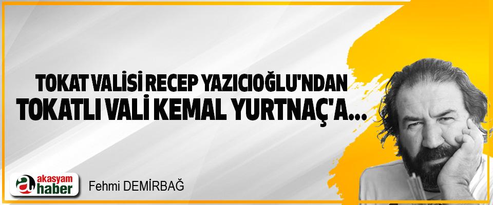 Tokat Valisi Recep Yazıcıoğlu'ndan Tokatlı vali Kemal Yurtnaç'a...