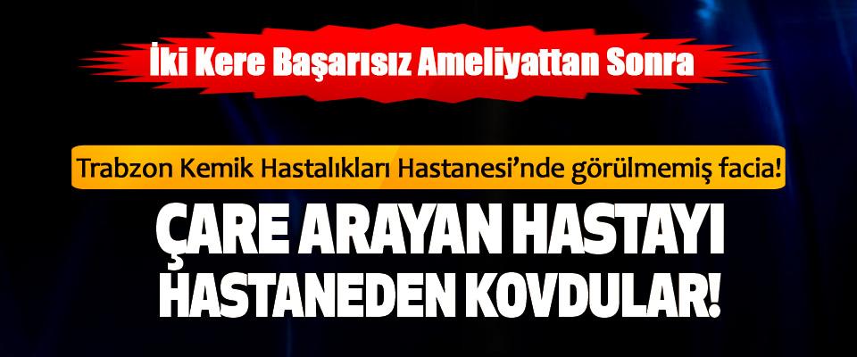 Trabzon Kemik Hastalıkları Hastanesi'nde görülmemiş facia!