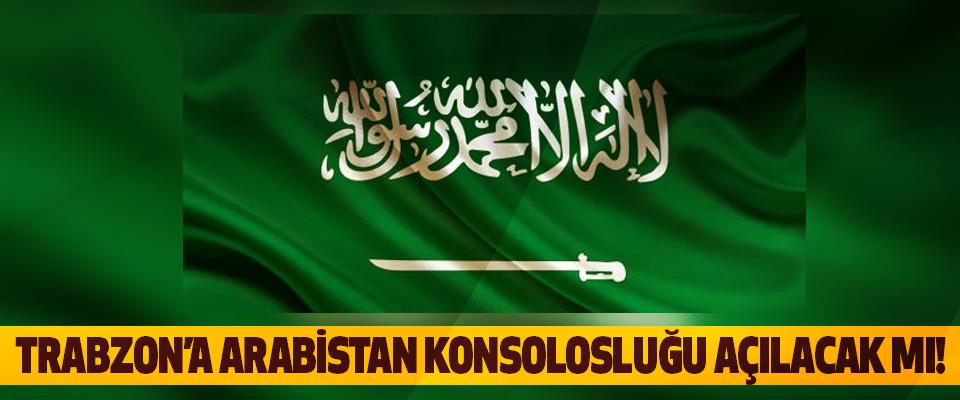 Trabzon'a arabistan konsolosluğu açılacak mı!