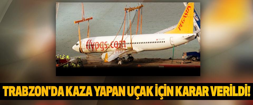 Trabzon'da kaza yapan uçak için karar verildi!