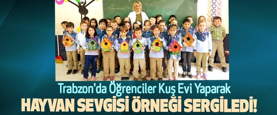 Trabzon'da Öğrenciler Kuş Evi Yaparak Hayvan Sevgisi Örneği Sergiledi!