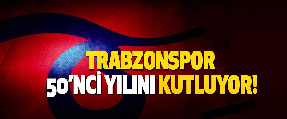 Trabzonspor 50'nci yılını kutluyor!