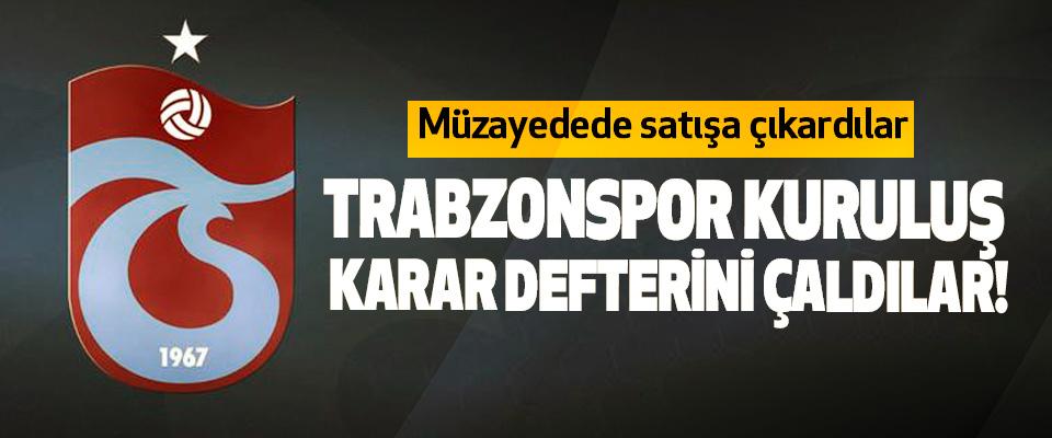 Trabzonspor kuruluş karar defterini çaldılar!