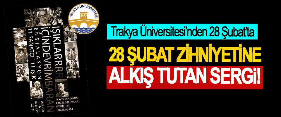 Trakya Üniversitesi'nden 28 Şubat'ta 28 Şubat Zihniyetine Alkış Tutan Sergi!