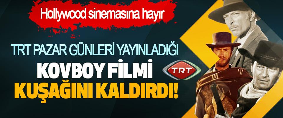 TRT Pazar Günleri Yayınladığı Kovboy Filmi Kuşağını Kaldırdı!
