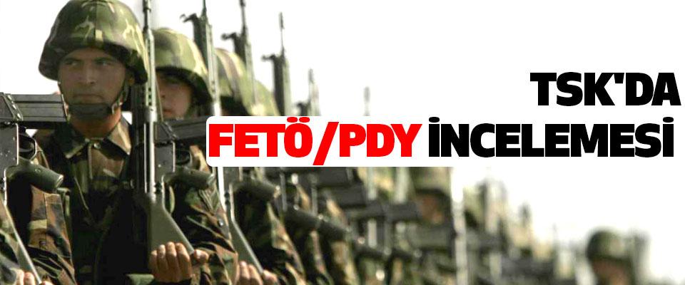 TSK'da FETÖ/PDY İncelemesi Devam Ediyor