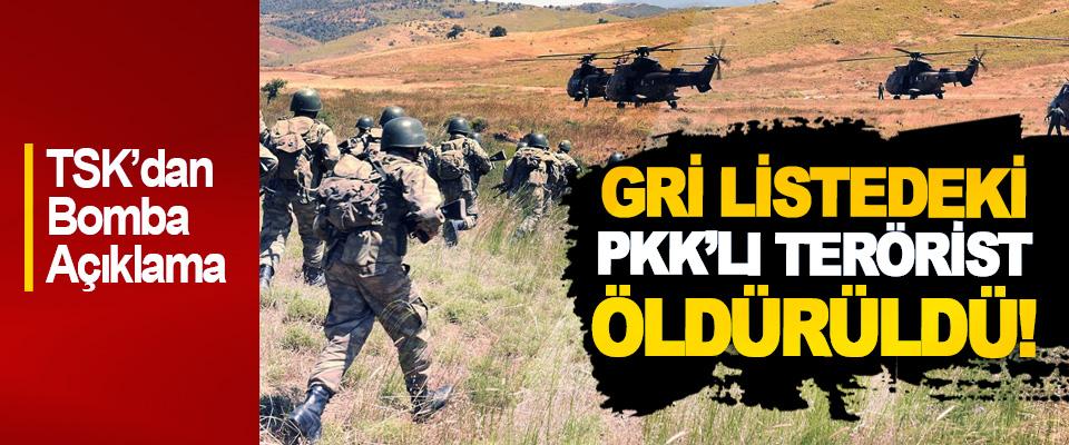 TSK'dan Bomba Açıklama, Gri listedeki PKK'lı terörist öldürüldü!