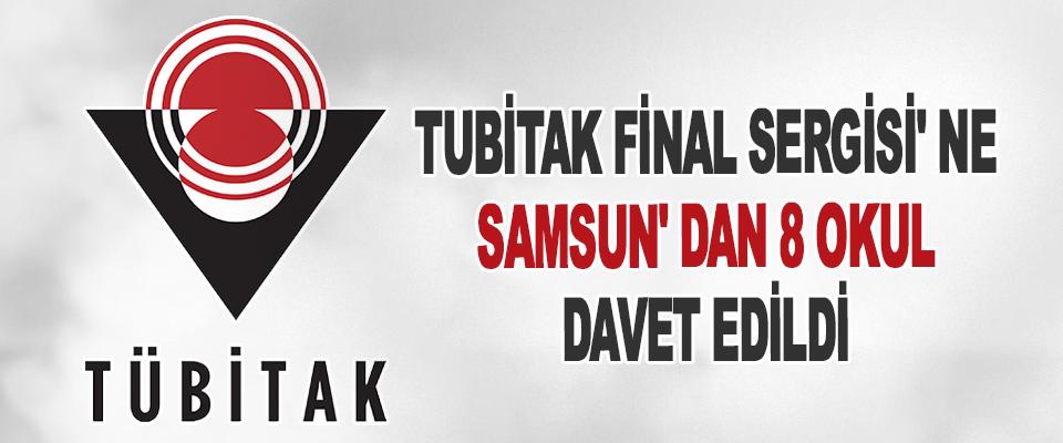 Tubitak Final Sergisi'ne Samsun'dan 8 Okul Davet Edildi