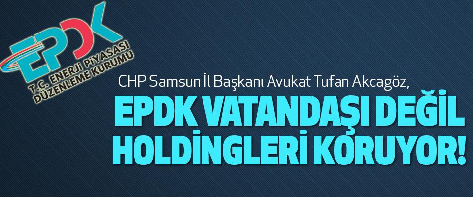 Tufan Akcagöz, Epdk Vatandaşı Değil Holdingleri Koruyor!