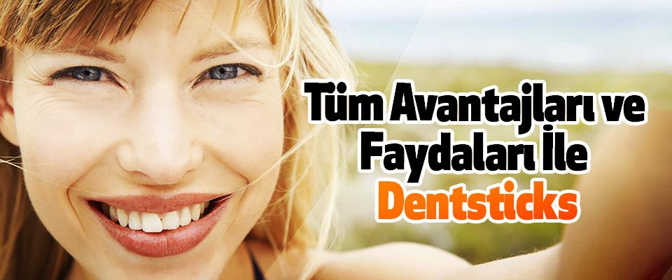 Tüm Avantajları ve Faydaları İle Dentsticks