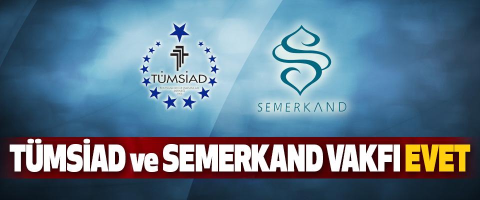 Tümsiad Ve Semerkand Vakfı Evet