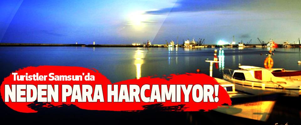 Turistler Samsun'da Neden para harcamıyor!