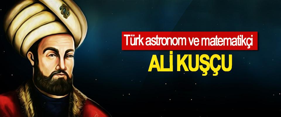 Türk astronom ve matematikçisi: Ali Kuşçu
