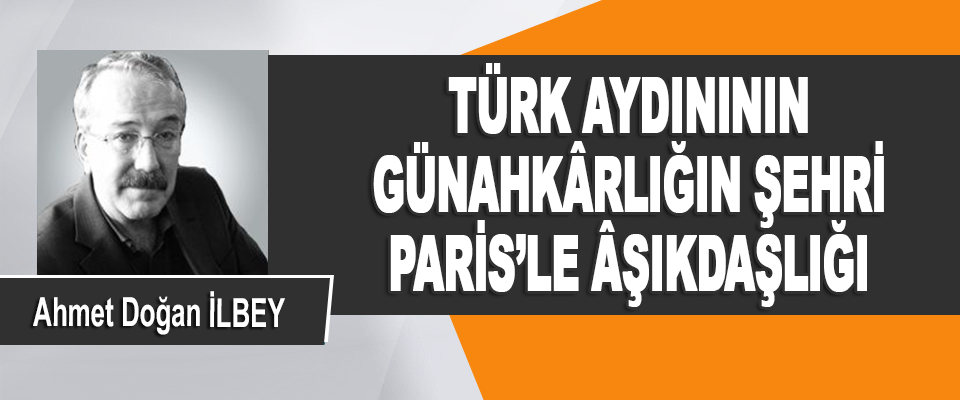 Türk Aydınının Günahkârlığın Şehri Paris'le Âşıkdaşlığı
