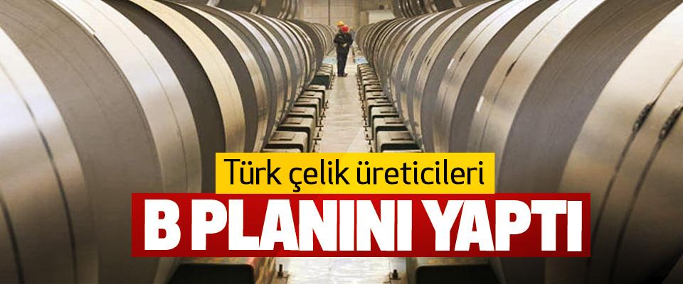 Türk çelik üreticileri B planını yaptı