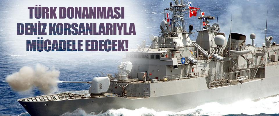 Türk Donanması Deniz Korsanlarıyla Mücadele Edecek!
