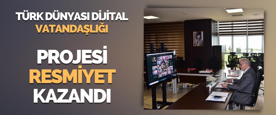 """""""Türk Dünyası Dijital Vatandaşlığı"""" Projesi Resmiyet Kazandı"""