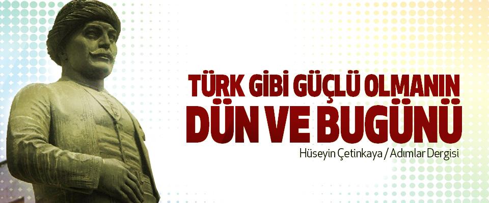 Türk Gibi Güçlü Olmanın Dün Ve Bugünü