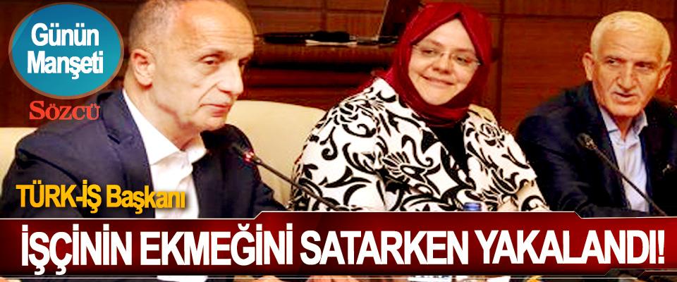 TÜRK-İŞ Başkanı İşçinin Ekmeğini Satarken Yakalandı!