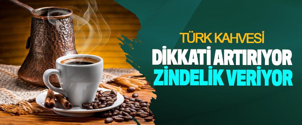 Türk Kahvesi Dikkati Artırıyor Zindelik Veriyor