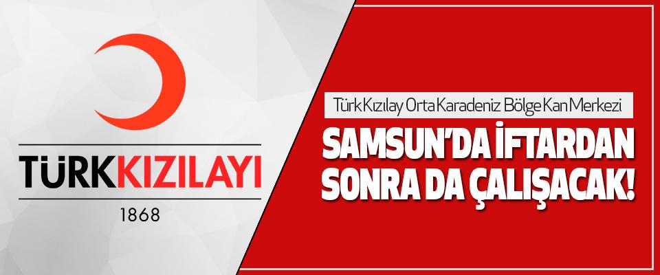 Türk Kızılay Orta Karadeniz Bölge Kan Merkezi Samsun'da İftardan Sonra Da Çalışacak!