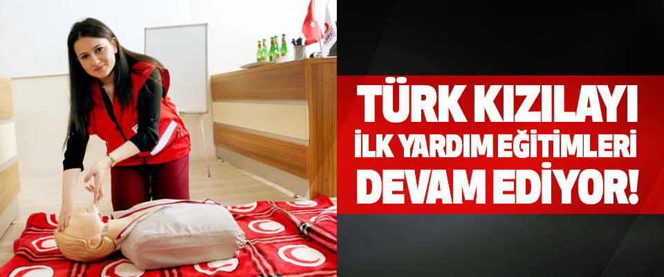 Türk kızılayı ilk yardım eğitimleri devam ediyor!