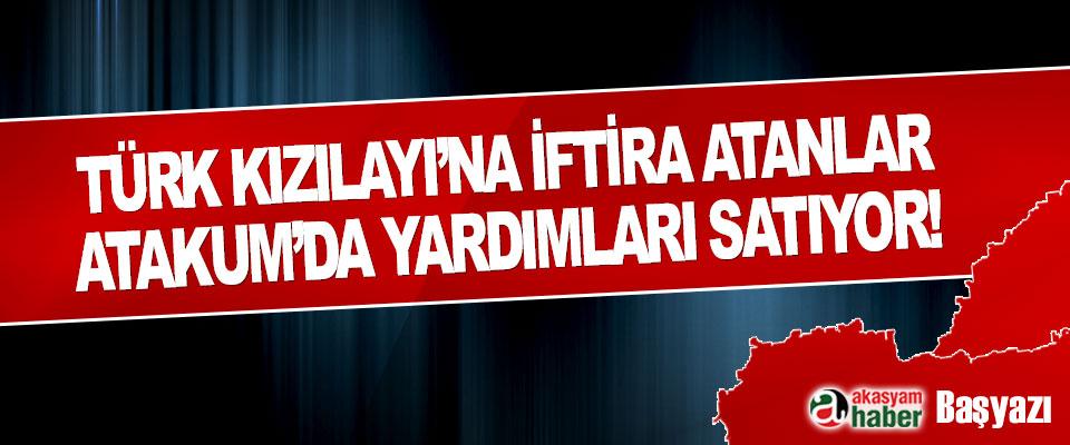 Türk Kızılayı'na İftira Atanlar Atakum'da Yardımları Satıyor!