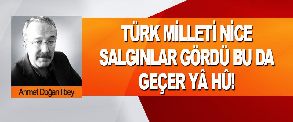 Türk Milleti Nice Salgınlar Gördü Bu Da Geçer Yâ Hû!