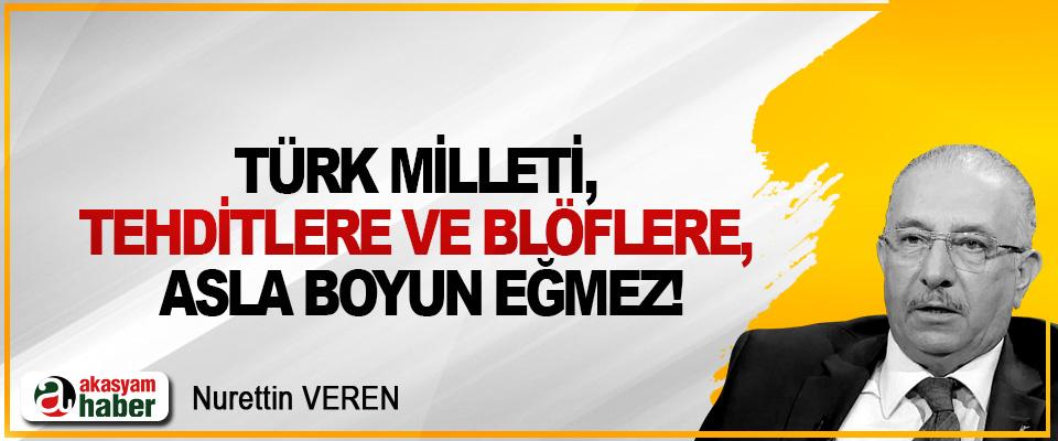 Türk Milleti, tehditlere ve blöflere, asla boyun eğmez!