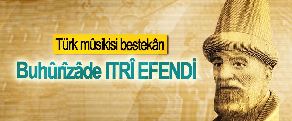Türk mûsikisi bestekârı Buhûrîzâde Itrî Efendi