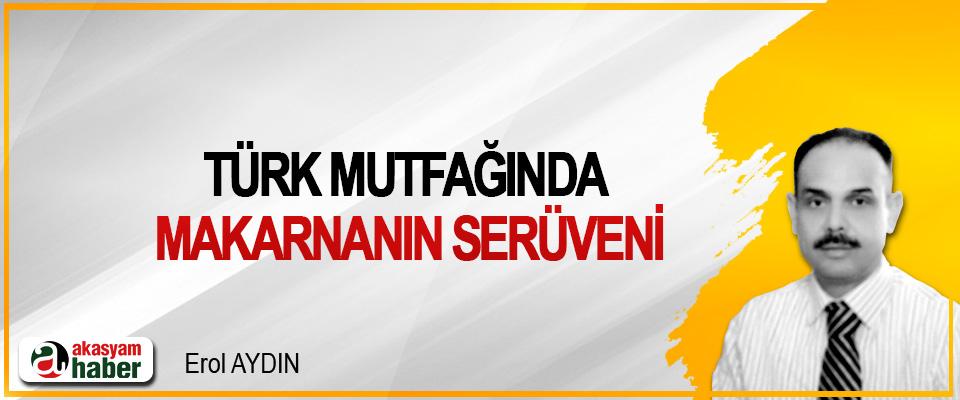 Türk Mutfağında Makarnanın Serüveni