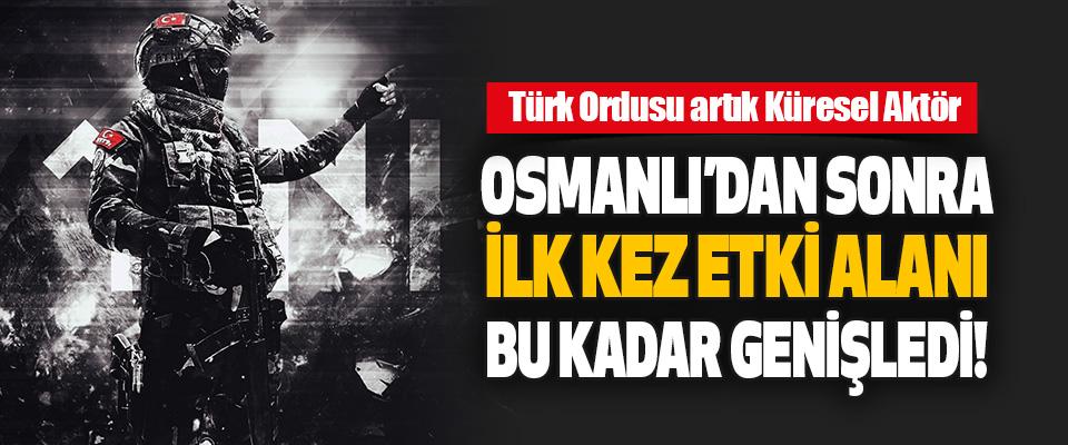 Türk Ordusu Artık Küresel Aktör