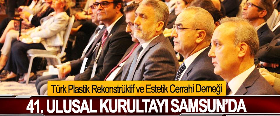Türk Plastik Rekonstrüktif ve Estetik Cerrahi Derneği  41. Ulusal Kurultayı Samsun'da