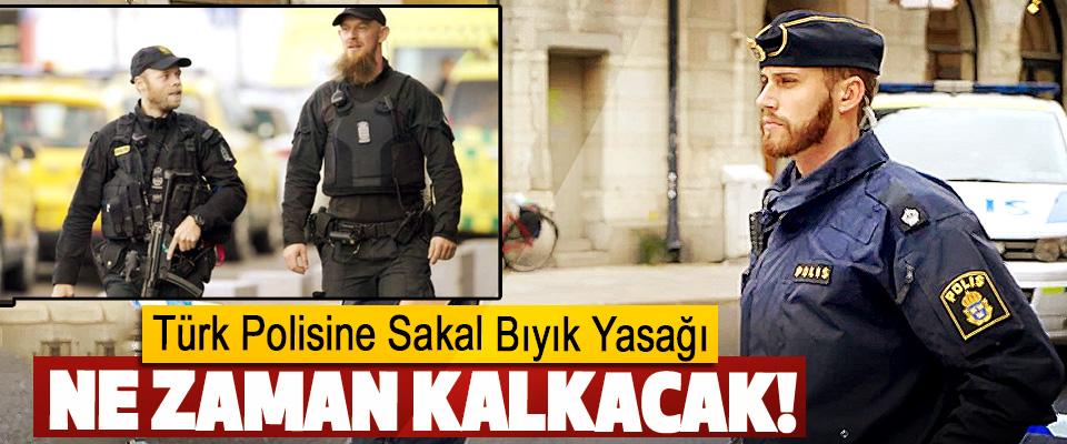 Türk Polisine Sakal Bıyık Yasağı Ne zaman kalkacak!