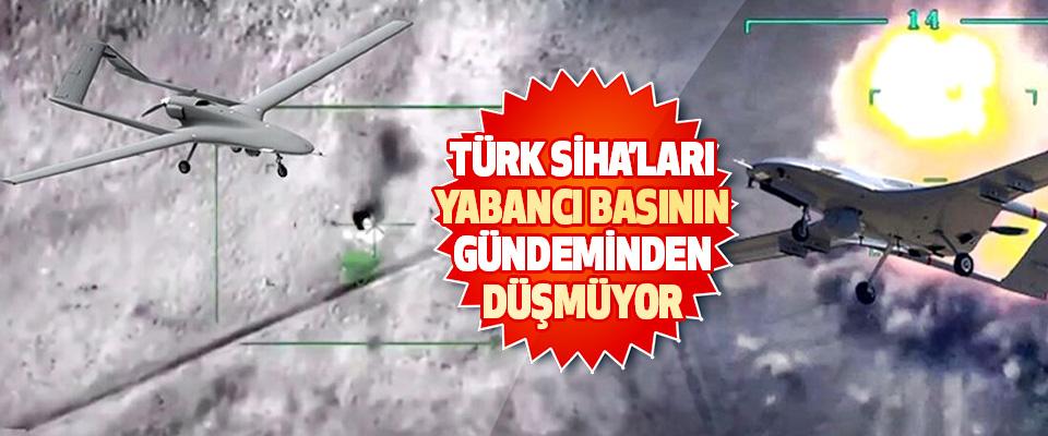 Türk Siha'ları Yabancı Basının Gündeminden Düşmüyor
