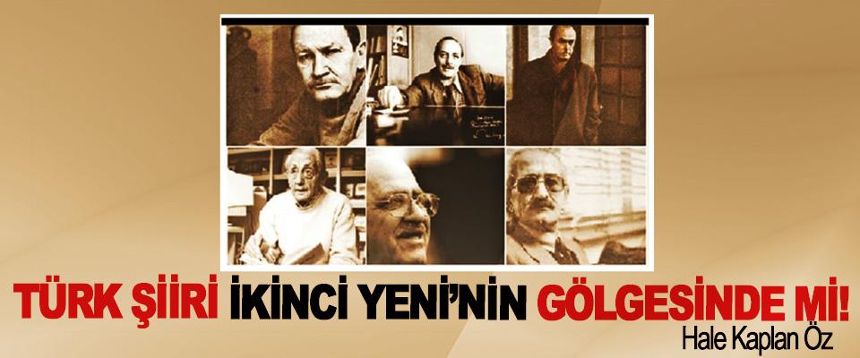 Türk Şiiri İkinci Yeni'nin Gölgesinde mi!