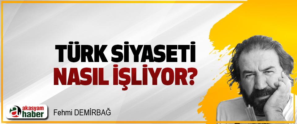 Türk siyaseti nasıl işliyor?