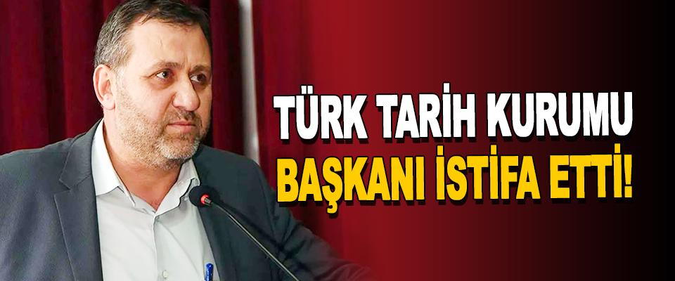 Türk Tarih Kurumu Başkanı İstifa Etti!