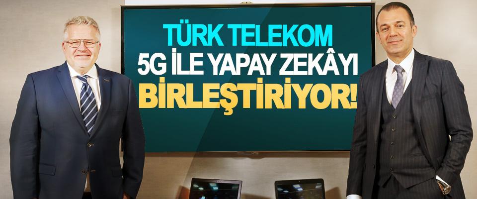 Türk Telekom 5G İle Yapay Zekâyı Birleştiriyor!