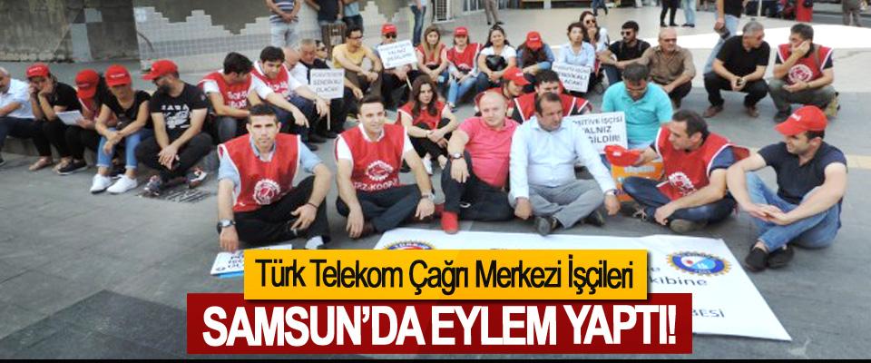 Türk Telekom Çağrı Merkezi İşçileri Samsun'da eylem yaptı!