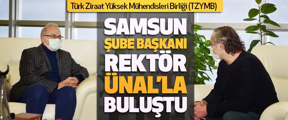 Türk Ziraat Yüksek Mühendisleri Birliği Samsun Şube Başkanı Rektör Ünal'la Buluştu
