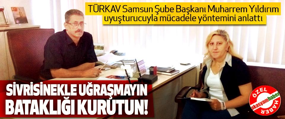 TÜRKAV Samsun Şube Başkanı Muharrem Yıldırım uyuşturucuyla mücadele yöntemini anlattı
