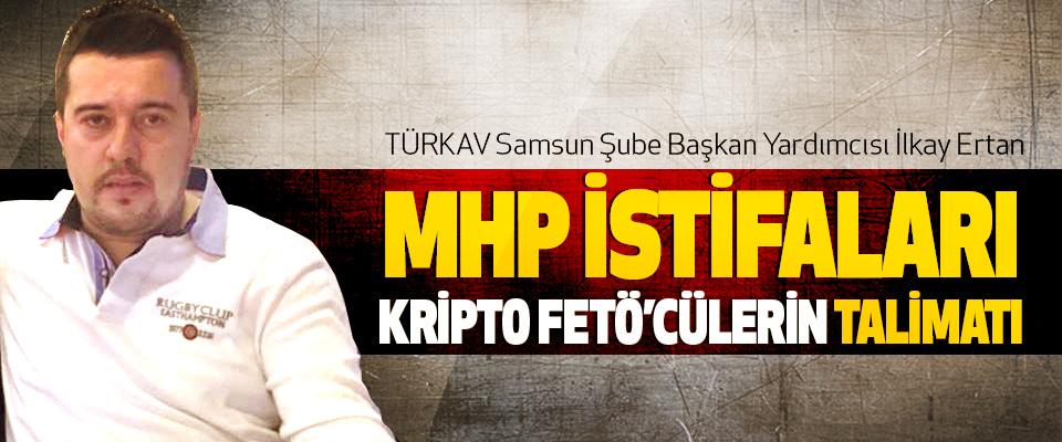 TÜRKAV Samsun Şube Başkan Yardımcısı İlkay Ertan: Mhp İstifaları Kripto Fetöcülerin Talimatı