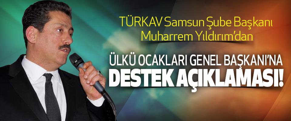 TÜRKAV Samsun Şube Başkanı Muharrem Yıldırım'dan Ülkü ocakları genel başkanı'na destek açıklaması!