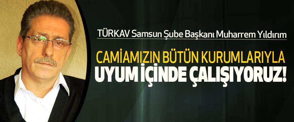 TÜRKAV Samsun Şube Başkanı Muharrem Yıldırım: Camiamızın bütün kurumlarıyla uyum içinde çalışıyoruz!