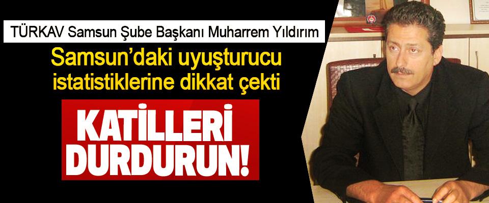 TÜRKAV Samsun Şube Başkanı Muharrem Yıldırım Samsun'daki uyuşturucu istatistiklerine dikkat çekti